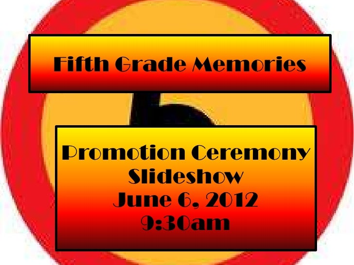 Fifth Grade MemoriesPromotion Ceremony    Slideshow   June 6, 2012     9:30am