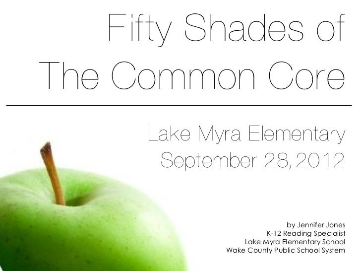 Fifty Shades ofThe Common Core      Lake Myra Elementary       September 28, 2012                             by Jennifer ...