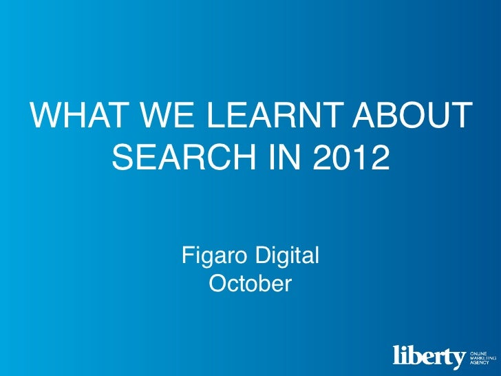 WHAT WE LEARNT ABOUT   SEARCH IN 2012      Figaro Digital         October