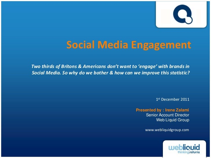 Social Media EngagementTwo thirds of Britons & Americans don't want to 'engage' with brands inSocial Media. So why do we b...