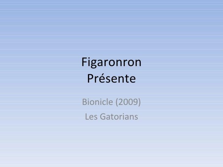 Figaronron Présente Bionicle (2009) Les Gatorians