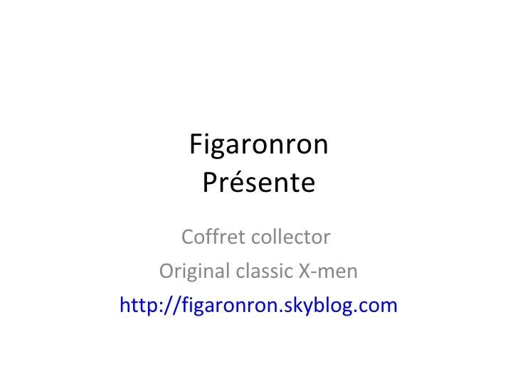 Figaronron Présente Coffret collector  Original classic X-men http://figaronron.skyblog.com