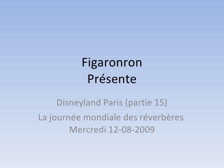 Figaronron Présente Disneyland Paris (partie 15) La journée mondiale des réverbères  Mercredi 12-08-2009