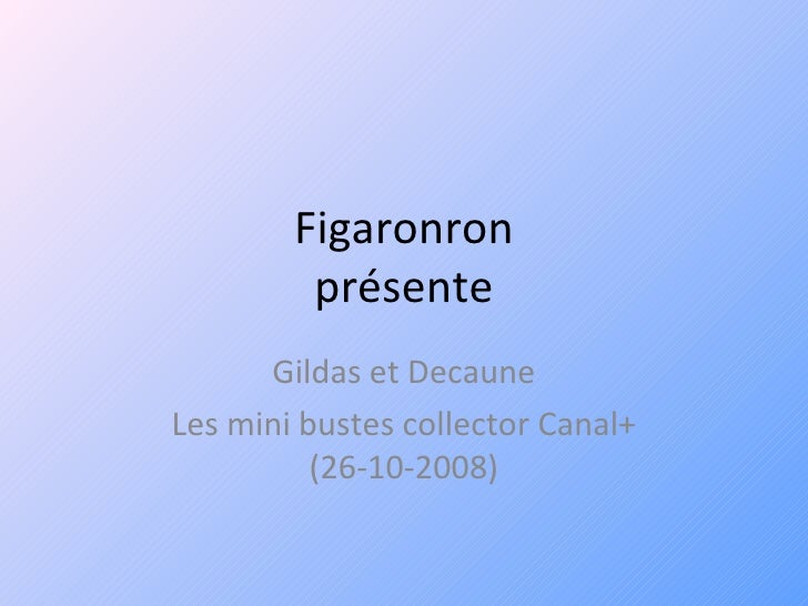 Figaronron présente Gildas et Decaune Les mini bustes collector Canal+ (26-10-2008)