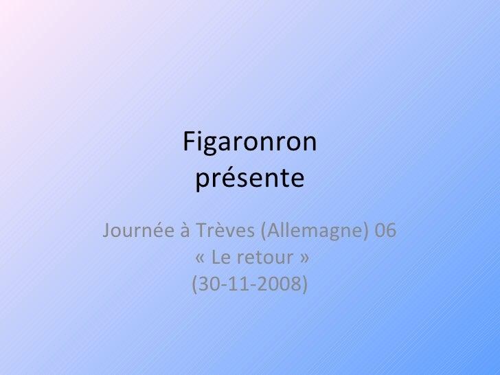 Figaronron présente Journée à Trèves (Allemagne) 06  «Le retour » (30-11-2008)