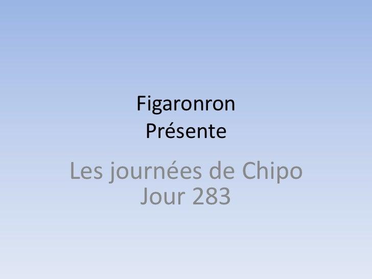 FigaronronPrésente<br />Les journées de ChipoJour 283<br />