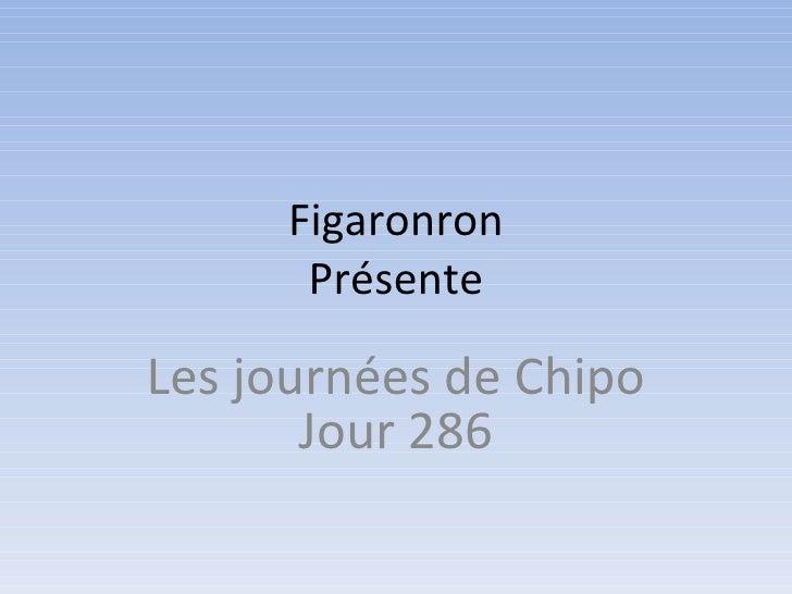Figaronron Présente Les journées de Chipo Jour 286
