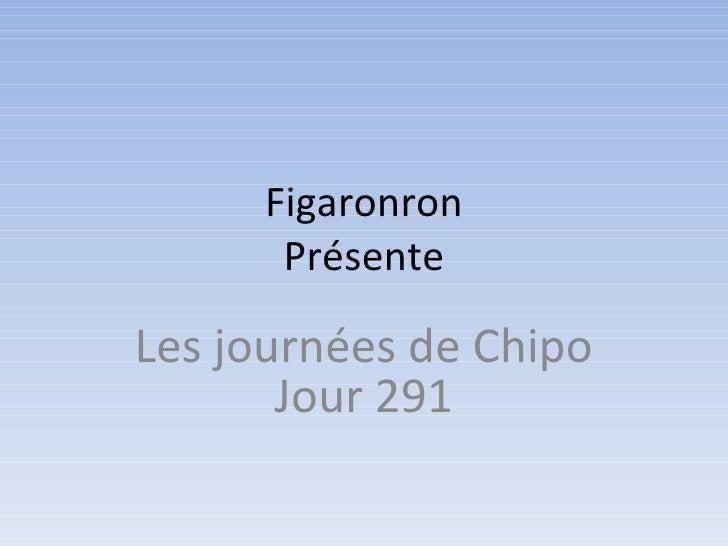 Figaronron Présente Les journées de Chipo Jour 291