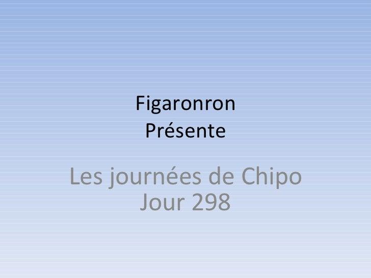 Figaronron Présente Les journées de Chipo Jour 298