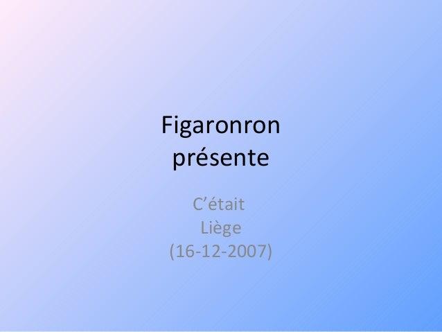 Figaronron présente C'était Liège (16-12-2007)
