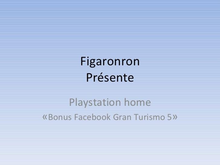 Figaronron - Playstation home - Bonus Gran Turismo 5