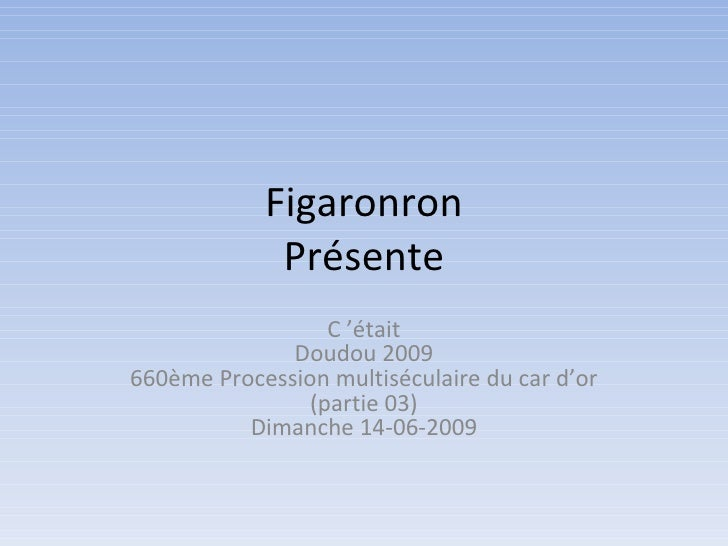 Figaronron              Présente                   C'était               Doudou2009 660èmeProcessionmultiséculairedu...