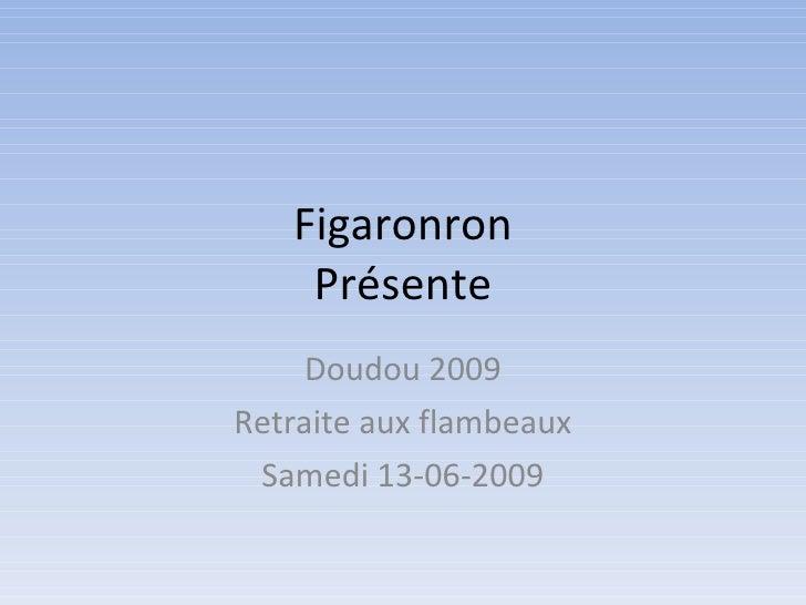 Figaronron     Présente      Doudou 2009 Retraite aux flambeaux  Samedi 13-06-2009