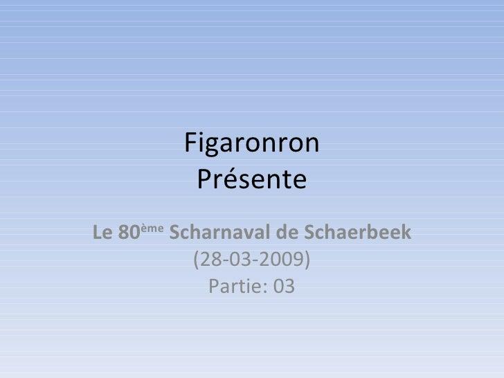 Figaronron Présente Le 80 ème  Scharnaval de Schaerbeek (28-03-2009) Partie: 03