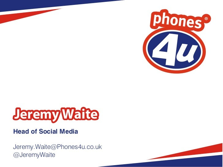 Jeremy WaiteHead of Social MediaJeremy.Waite@Phones4u.co.uk@JeremyWaite