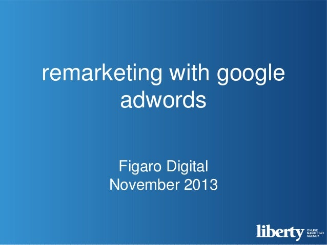 Remarketing with Google AdWords (Figaro Digital Nov 2013)