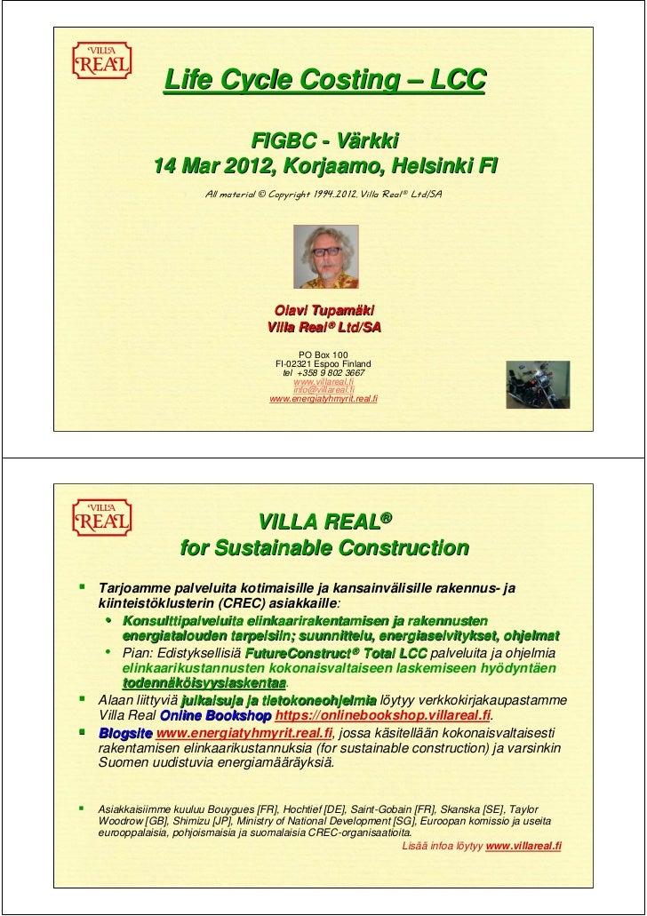 Life Cycle Costing – LCC                    FIGBC - Värkki           14 Mar 2012, Korjaamo, Helsinki FI                   ...