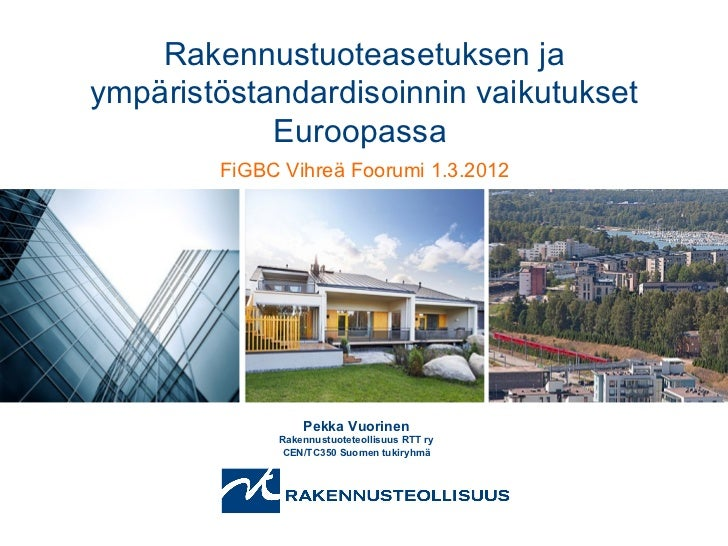 Rakennustuoteasetuksen jaympäristöstandardisoinnin vaikutukset            Euroopassa        FiGBC Vihreä Foorumi 1.3.2012 ...
