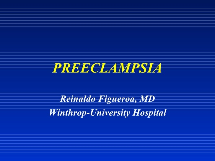 PREECLAMPSIA Reinaldo Figueroa, MD Winthrop-University Hospital