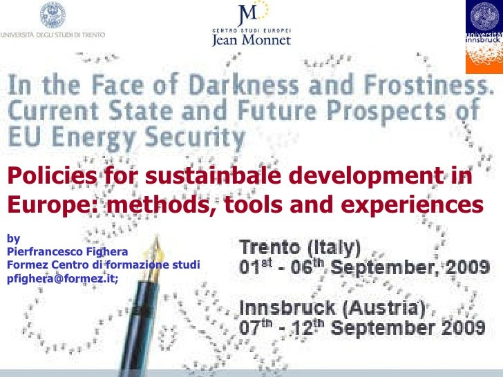Policies for sustainbale development in Europe: methods, tools and experiences by Pierfrancesco Fighera Formez Centro di f...