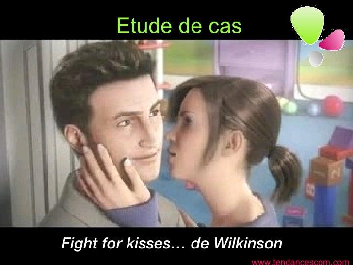 Etude de cas Fight for kisses… de Wilkinson www.tendancescom.com