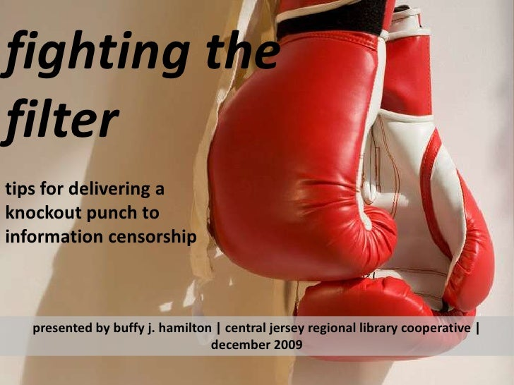 fighting the filter<br />tips for delivering a knockout punch to information censorship<br />presented by buffy j. hamilto...