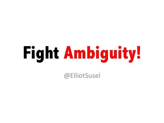 Fight Ambiguity! @ElliotSusel