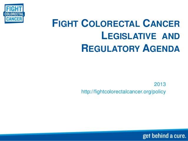 Fight Colorectal Cancer Legislative & Regulatory 2013 Agenda