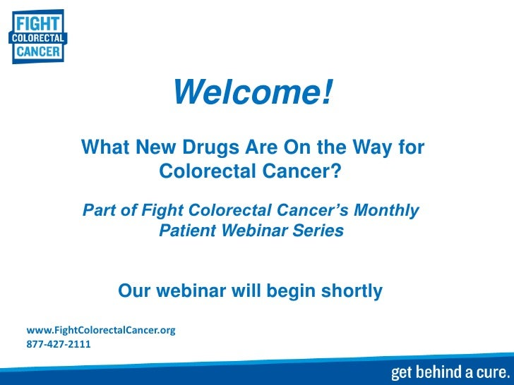 Welcome!          What New Drugs Are On the Way for                 Colorectal Cancer?          Part of Fight Colorectal C...