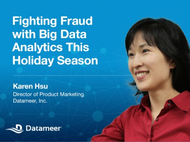 Fight Fraud with Big Data Analytics this Holiday Season  © 2013 Datameer, Inc. All rights reserved.