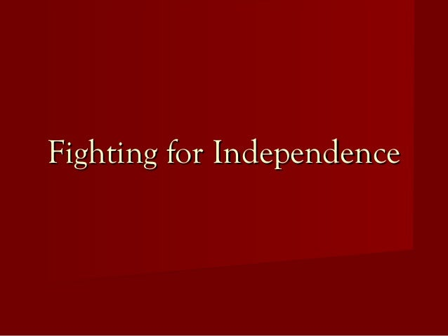 Fighting for IndependenceFighting for Independence