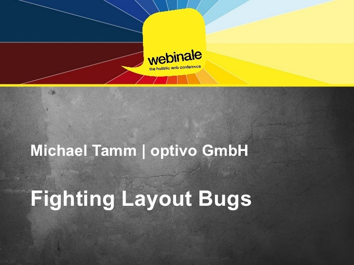 <ul>Michael Tamm | optivo GmbH </ul><ul>Fighting Layout Bugs </ul>