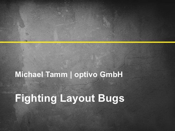 Michael Tamm | optivo GmbHFighting Layout Bugs