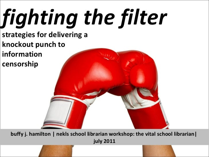 fighting the filter strategies for delivering a  knockout punch to  information censorship buffy j. hamilton | nekls schoo...