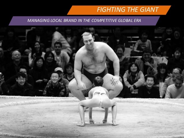Fighting The Giant - How to empower local brand to fight against global brand.