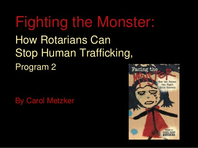 Fighting the Monster: How Rotarians Can Stop Human Trafficking, Program 2 By Carol Metzker