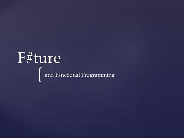 { F#ture and F#nctional Programming