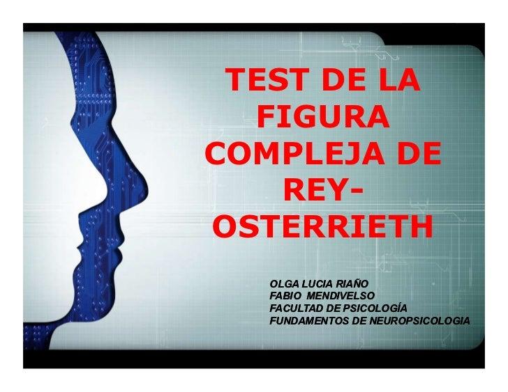 LOGO TEST DE LA  FIGURACOMPLEJA DE    REY-OSTERRIETH   OLGA LUCIA RIAÑO   FABIO MENDIVELSO   FACULTAD DE PSICOLOGÍA   FUND...