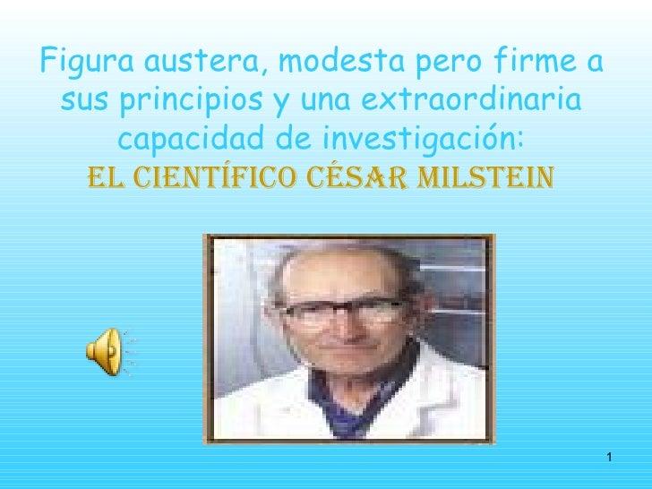 Figura austera, modesta pero firme a sus principios y una extraordinaria capacidad de investigación: el científico César M...