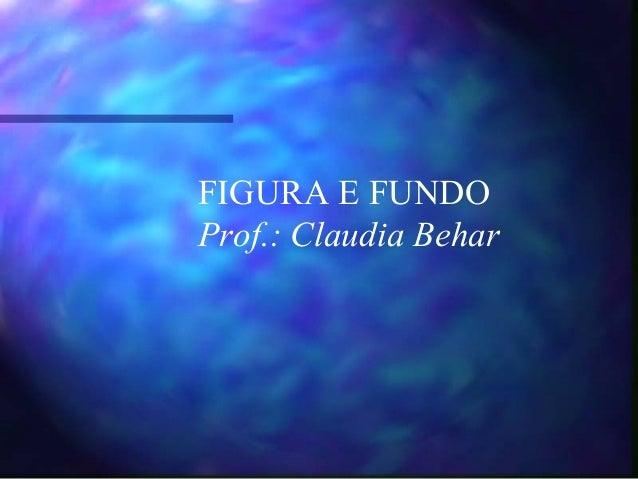 FIGURA E FUNDOProf.: Claudia Behar