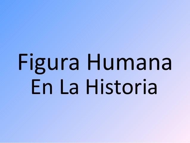 Figura HumanaEn La Historia