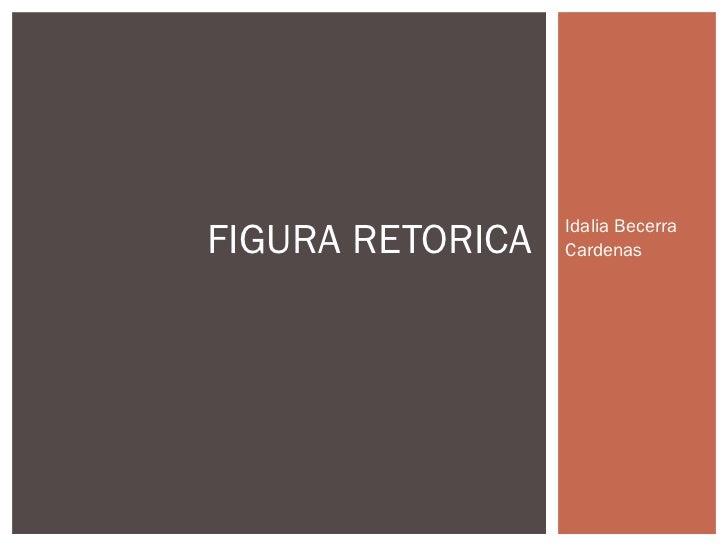 Idalia BecerraFIGURA RETORICA   Cardenas