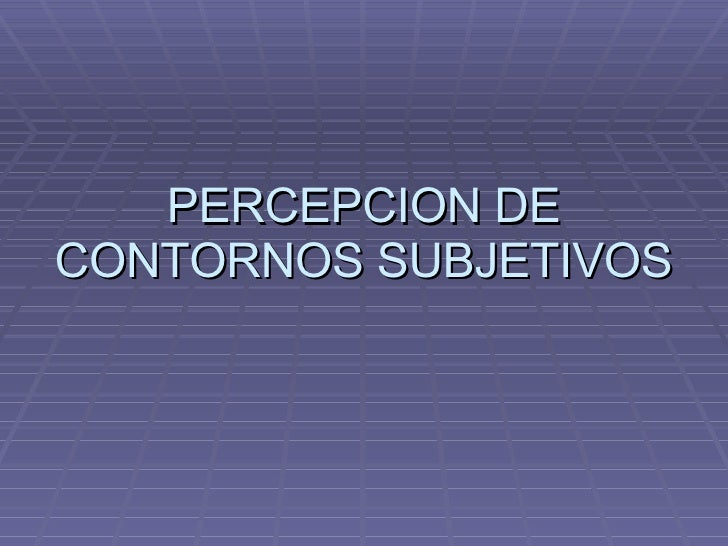 PERCEPCION DE CONTORNOS SUBJETIVOS