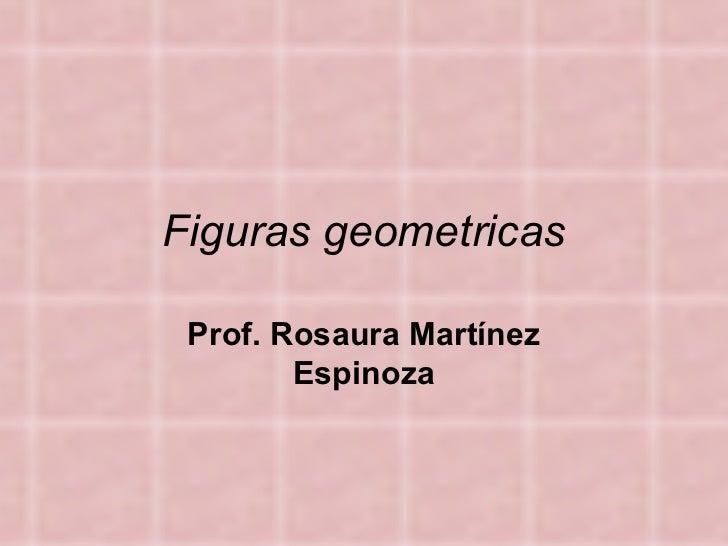 Figuras geometricas Prof. Rosaura Martínez Espinoza