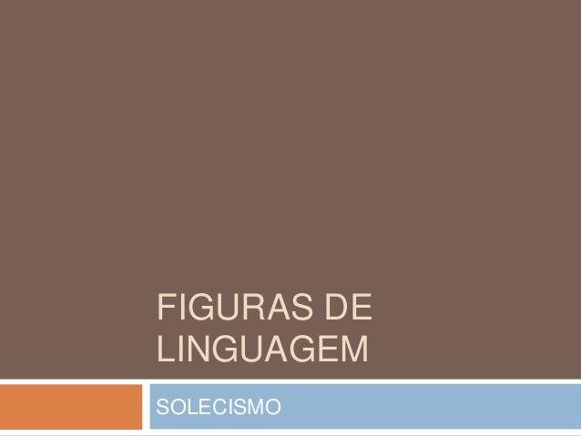 FIGURAS DE LINGUAGEM SOLECISMO