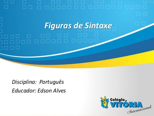 Crateús/CE Figuras de Sintaxe Disciplina: Português Educador: Edson Alves