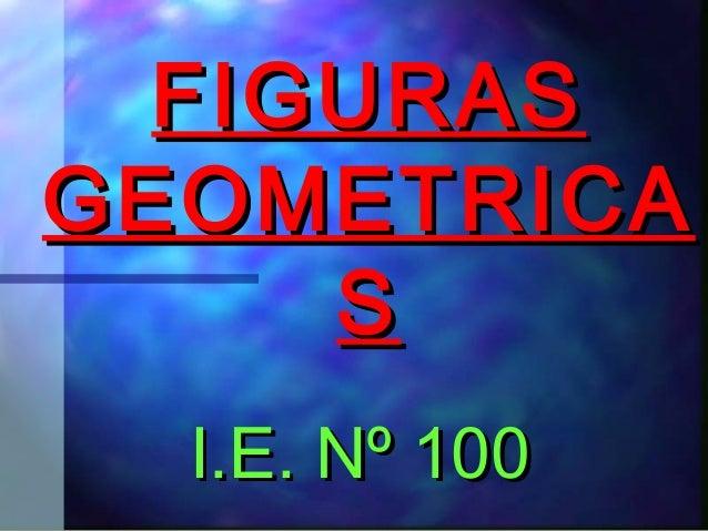 FIGURASFIGURAS GEOMETRICAGEOMETRICA SS I.E. Nº 100I.E. Nº 100
