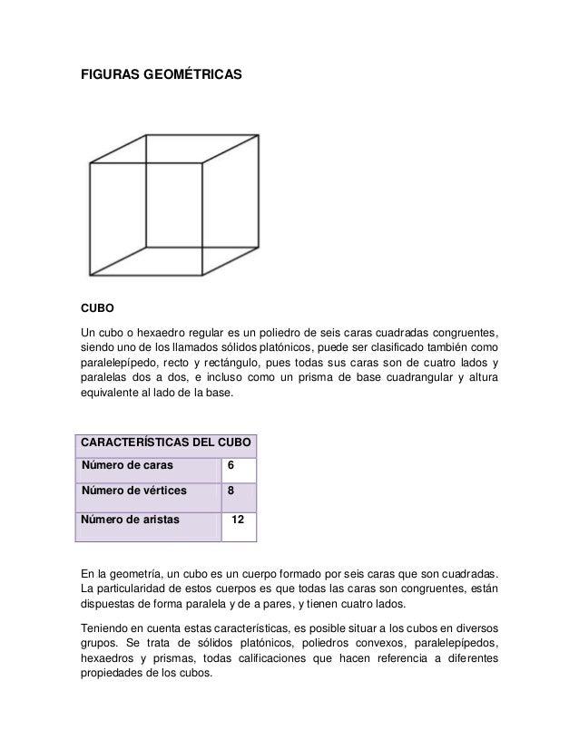 FIGURAS GEOMÉTRICASCUBOUn cubo o hexaedro regular es un poliedro de seis caras cuadradas congruentes,siendo uno de los lla...