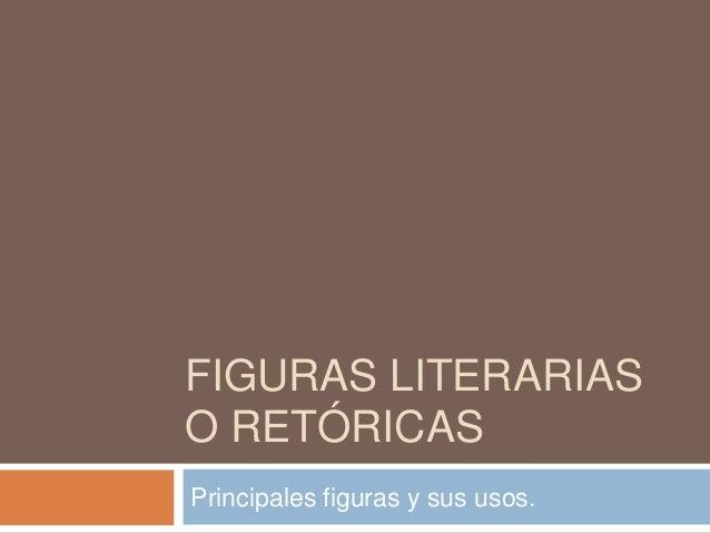 FIGURAS LITERARIASO RETÓRICASPrincipales figuras y sus usos.