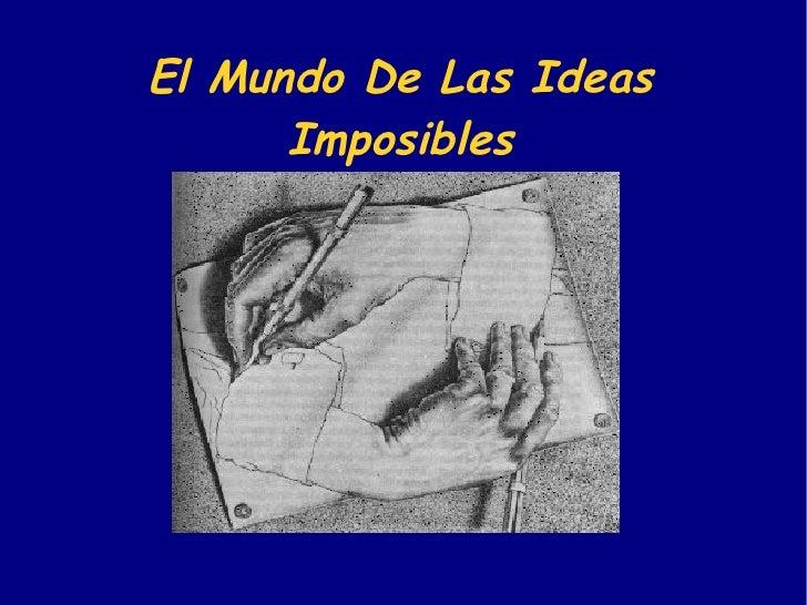 El Mundo De Las Ideas Imposibles